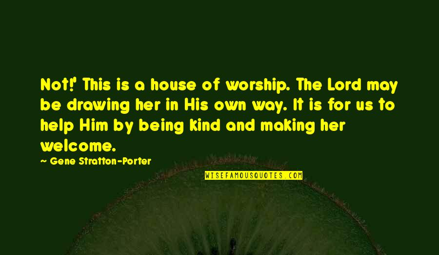 Welcome May Quotes By Gene Stratton-Porter: Not!' This is a house of worship. The