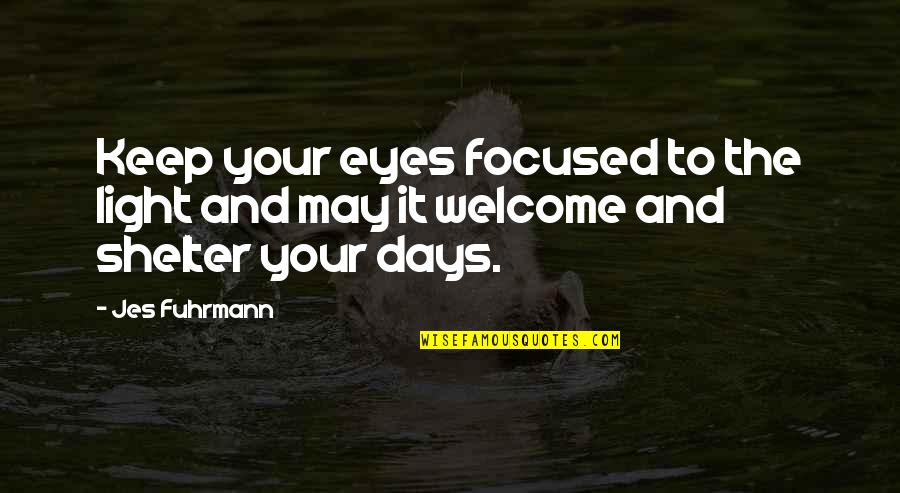 Welcome May Quotes By Jes Fuhrmann: Keep your eyes focused to the light and