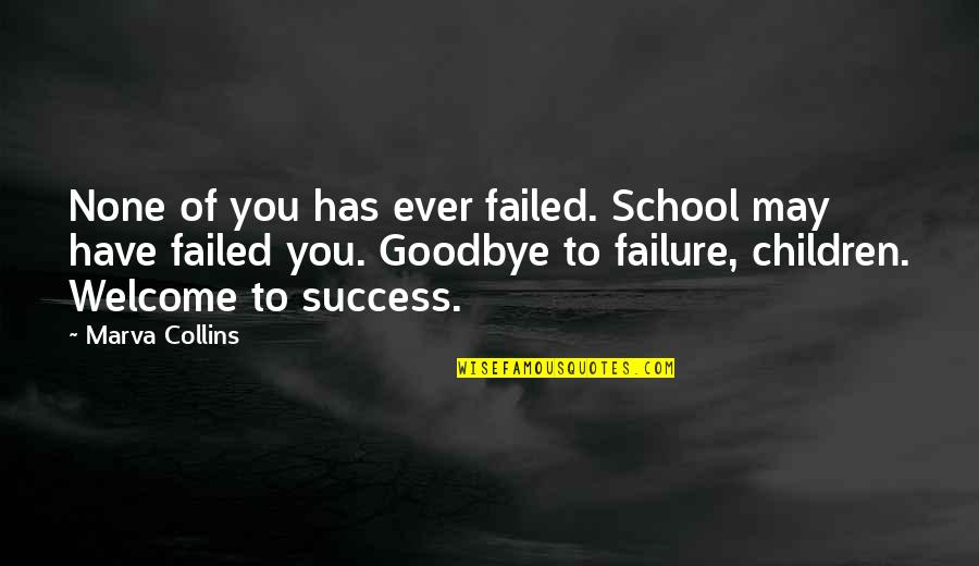 Welcome May Quotes By Marva Collins: None of you has ever failed. School may