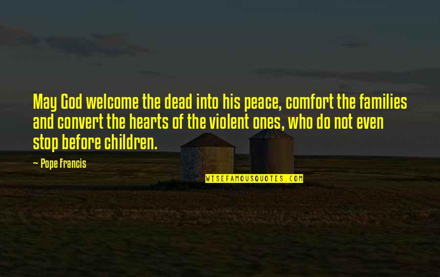Welcome May Quotes By Pope Francis: May God welcome the dead into his peace,