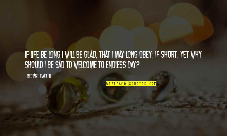Welcome May Quotes By Richard Baxter: If life be long I will be glad,