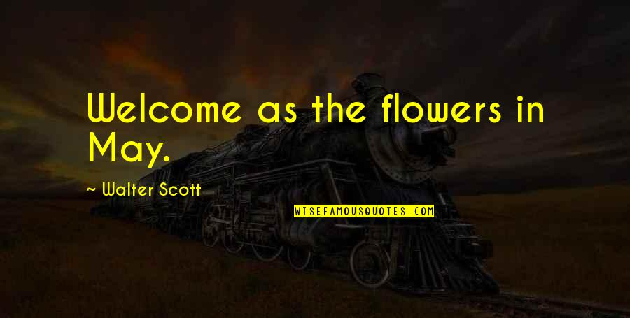 Welcome May Quotes By Walter Scott: Welcome as the flowers in May.
