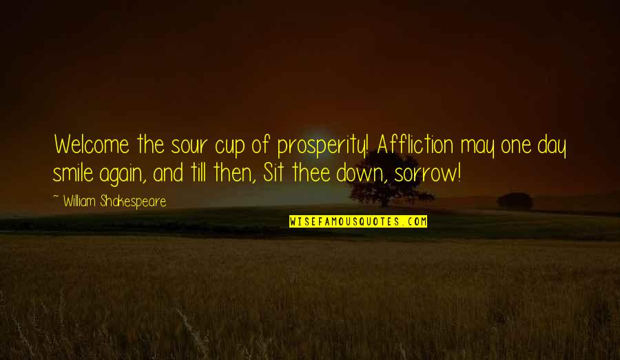 Welcome May Quotes By William Shakespeare: Welcome the sour cup of prosperity! Affliction may