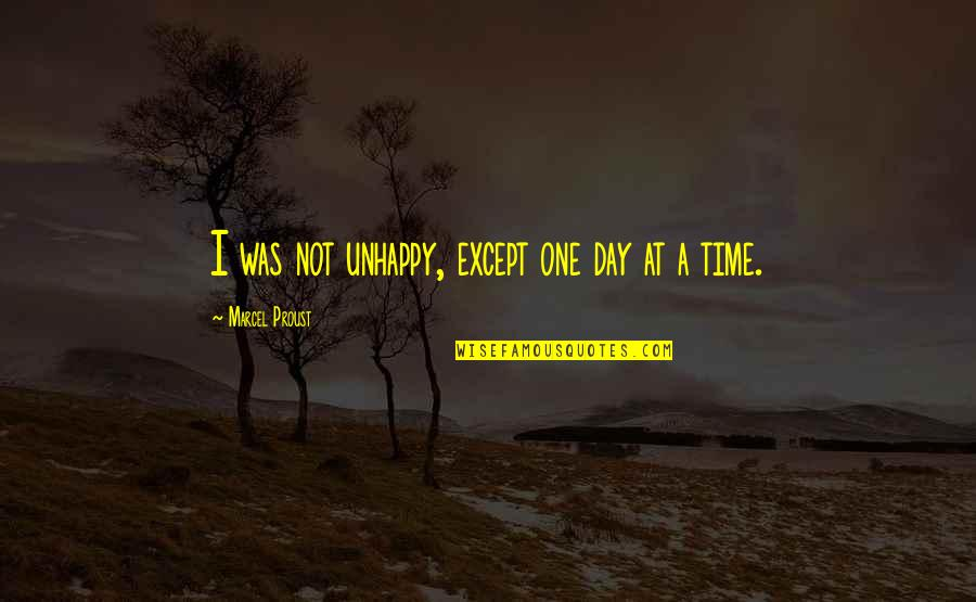 Welcoming 2016 Quotes By Marcel Proust: I was not unhappy, except one day at