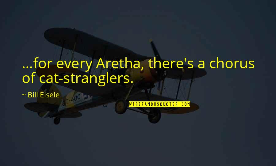 Welcoming New Month Quotes By Bill Eisele: ...for every Aretha, there's a chorus of cat-stranglers.