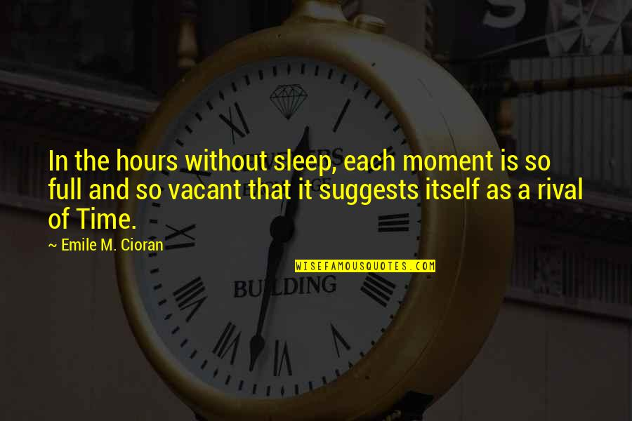 Welcoming New Month Quotes By Emile M. Cioran: In the hours without sleep, each moment is