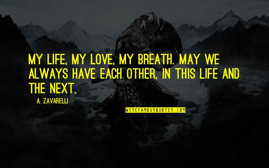 We'll Always Have Each Other Quotes By A. Zavarelli: My life, my love, my breath. May we