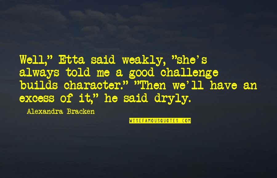 """We'll Always Have Each Other Quotes By Alexandra Bracken: Well,"""" Etta said weakly, """"she's always told me"""