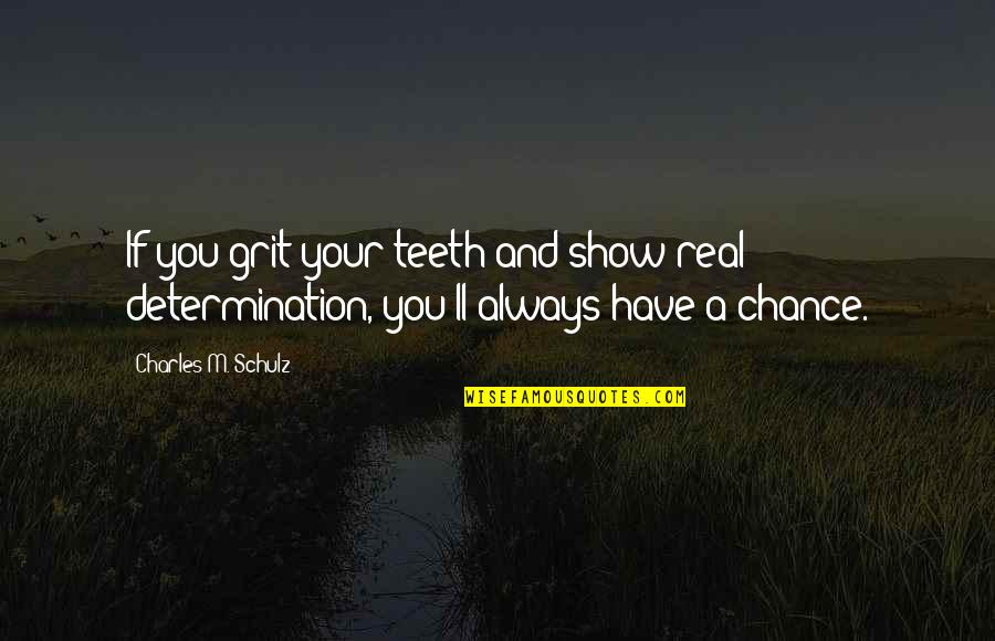 We'll Always Have Each Other Quotes By Charles M. Schulz: If you grit your teeth and show real