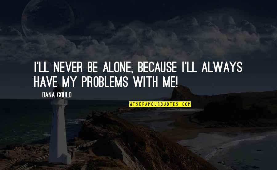 We'll Always Have Each Other Quotes By Dana Gould: I'll never be alone, because I'll always have