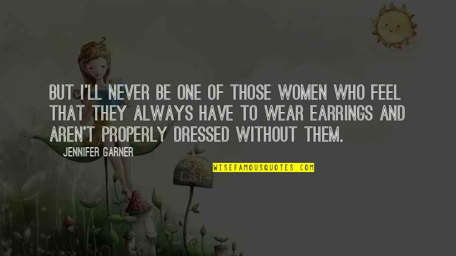 We'll Always Have Each Other Quotes By Jennifer Garner: But I'll never be one of those women