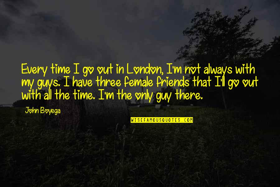 We'll Always Have Each Other Quotes By John Boyega: Every time I go out in London, I'm