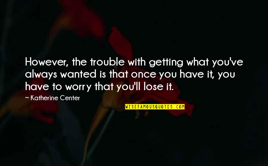 We'll Always Have Each Other Quotes By Katherine Center: However, the trouble with getting what you've always