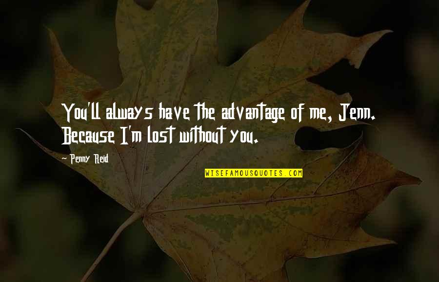 We'll Always Have Each Other Quotes By Penny Reid: You'll always have the advantage of me, Jenn.