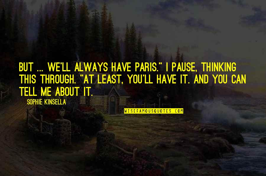 """We'll Always Have Each Other Quotes By Sophie Kinsella: But ... we'll always have Paris."""" I pause,"""