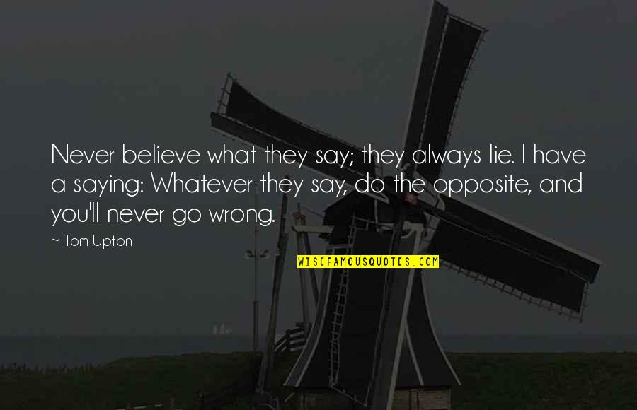 We'll Always Have Each Other Quotes By Tom Upton: Never believe what they say; they always lie.