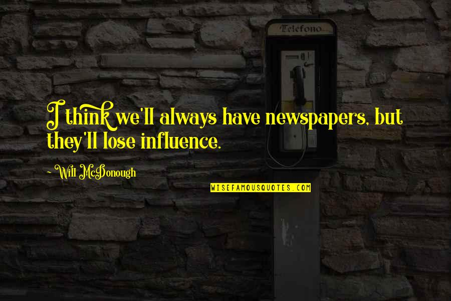 We'll Always Have Each Other Quotes By Will McDonough: I think we'll always have newspapers, but they'll