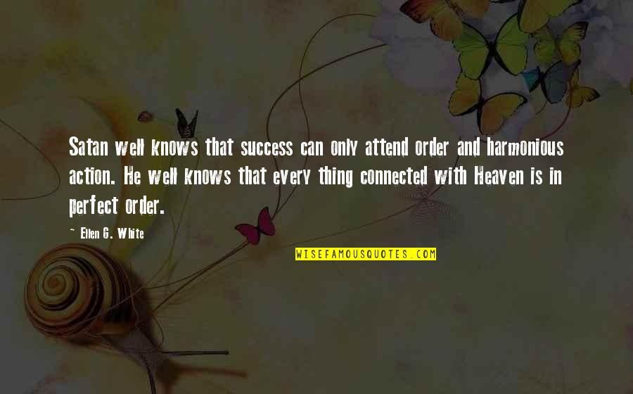 Well Connected Quotes By Ellen G. White: Satan well knows that success can only attend