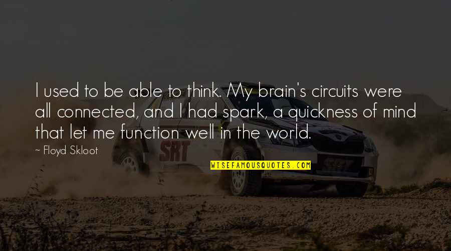 Well Connected Quotes By Floyd Skloot: I used to be able to think. My
