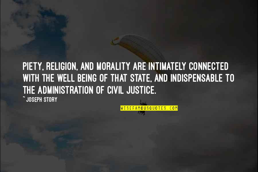 Well Connected Quotes By Joseph Story: Piety, religion, and morality are intimately connected with