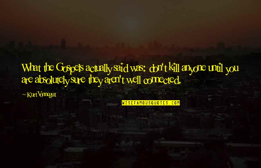 Well Connected Quotes By Kurt Vonnegut: What the Gospels actually said was: don't kill