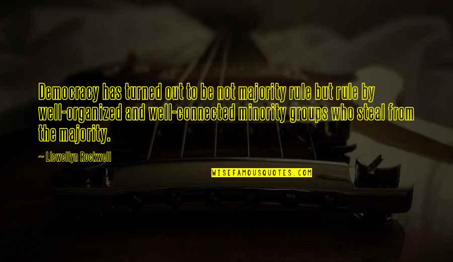 Well Connected Quotes By Llewellyn Rockwell: Democracy has turned out to be not majority