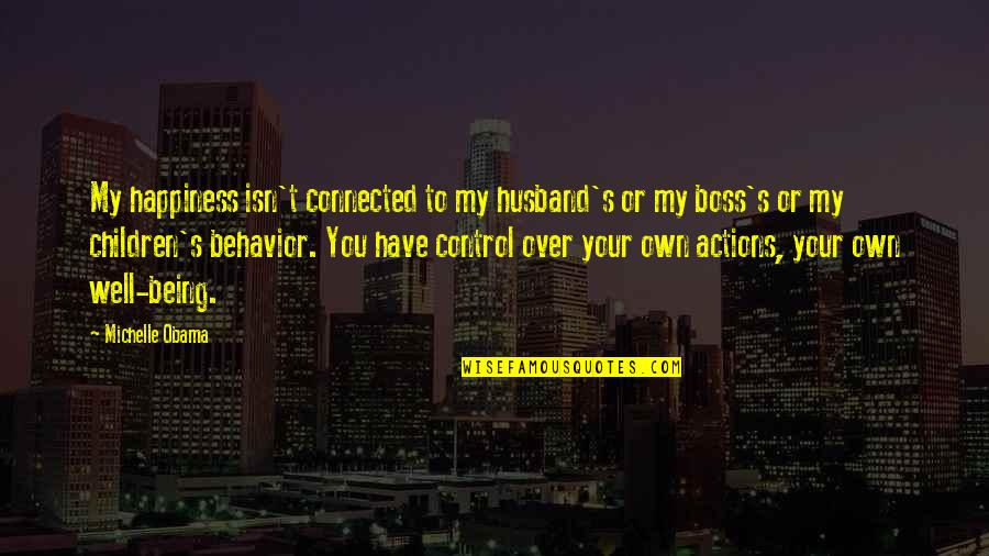 Well Connected Quotes By Michelle Obama: My happiness isn't connected to my husband's or