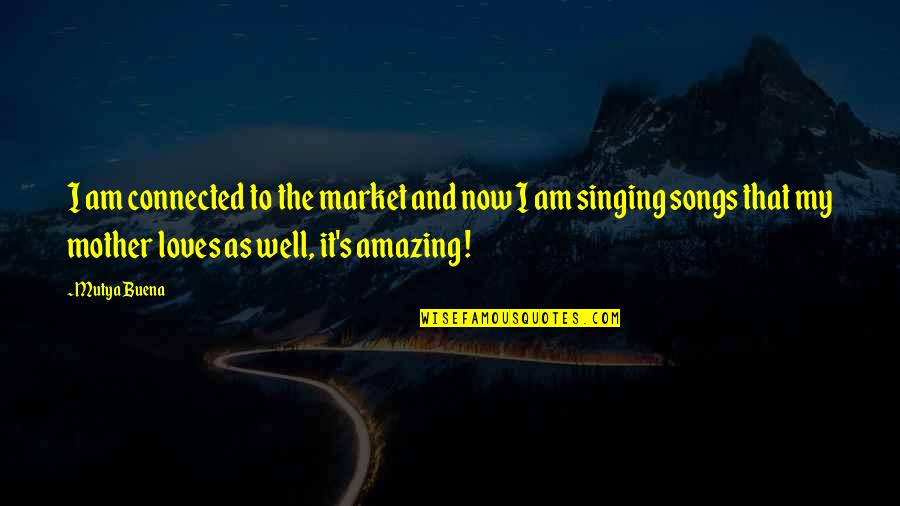 Well Connected Quotes By Mutya Buena: I am connected to the market and now