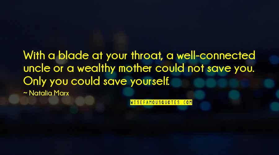 Well Connected Quotes By Natalia Marx: With a blade at your throat, a well-connected