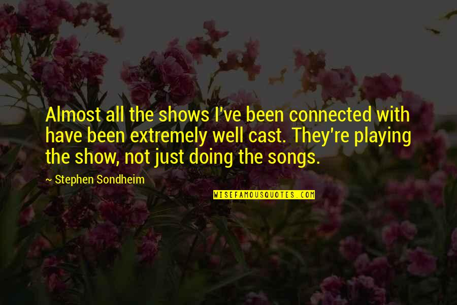 Well Connected Quotes By Stephen Sondheim: Almost all the shows I've been connected with