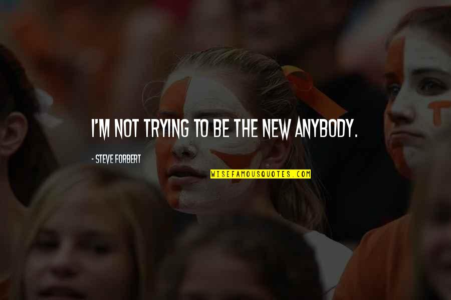Well Connected Quotes By Steve Forbert: I'm not trying to be the new anybody.