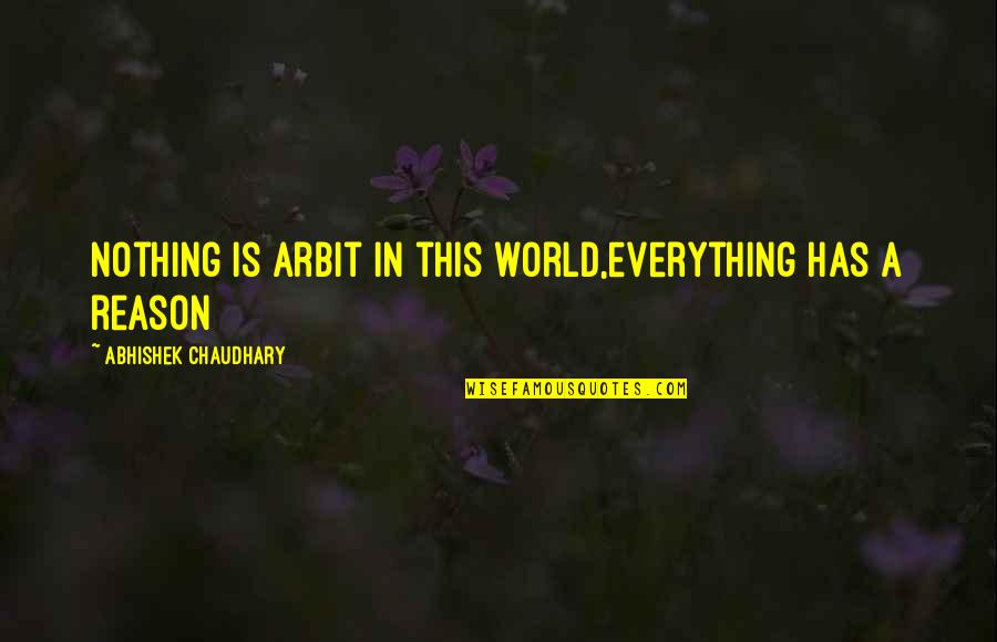 Well Hung Quotes By Abhishek Chaudhary: Nothing is arbit in this world,everything has a
