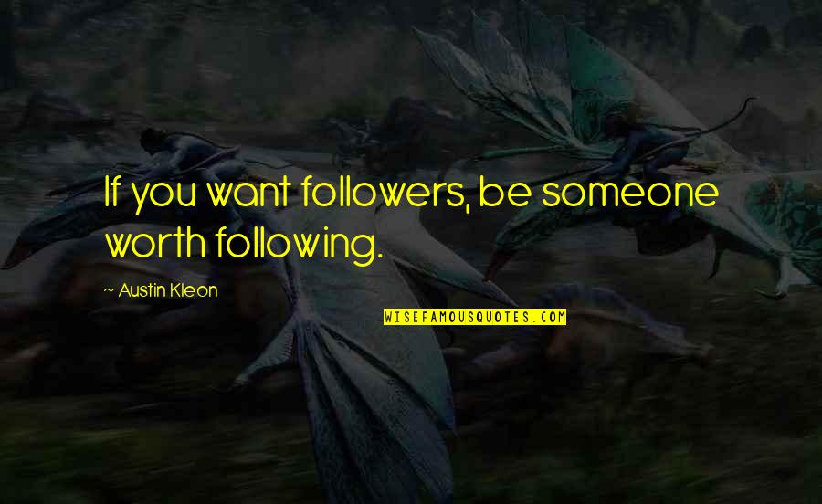 Well Hung Quotes By Austin Kleon: If you want followers, be someone worth following.