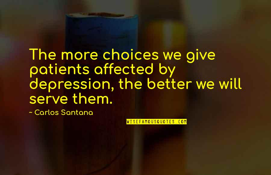 Well Hung Quotes By Carlos Santana: The more choices we give patients affected by