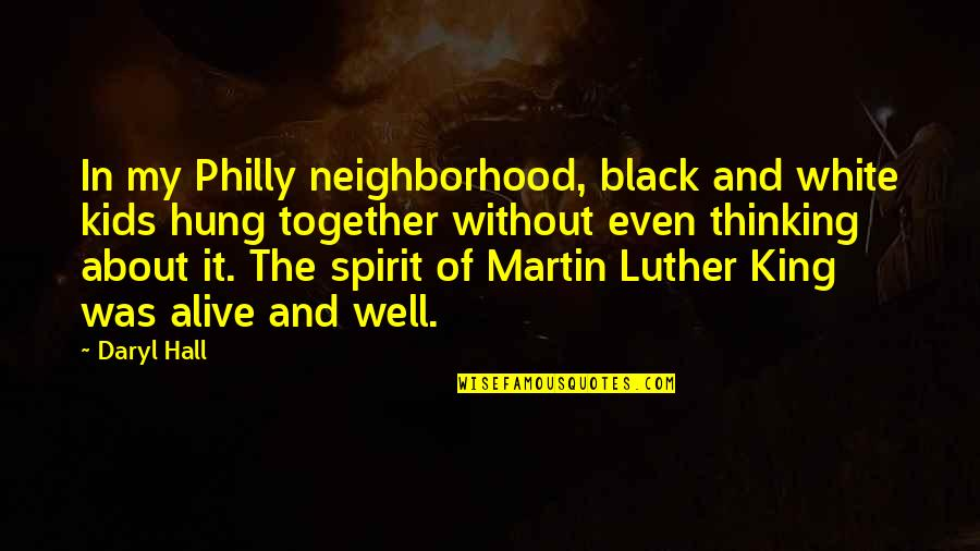 Well Hung Quotes By Daryl Hall: In my Philly neighborhood, black and white kids