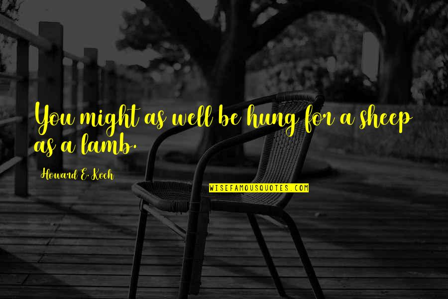 Well Hung Quotes By Howard E. Koch: You might as well be hung for a