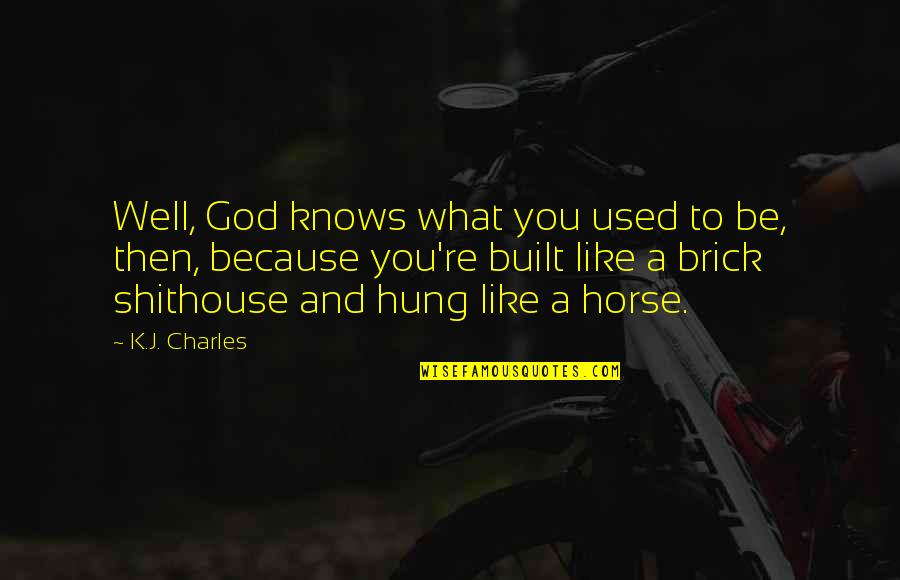 Well Hung Quotes By K.J. Charles: Well, God knows what you used to be,
