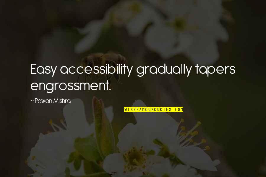 Well Hung Quotes By Pawan Mishra: Easy accessibility gradually tapers engrossment.