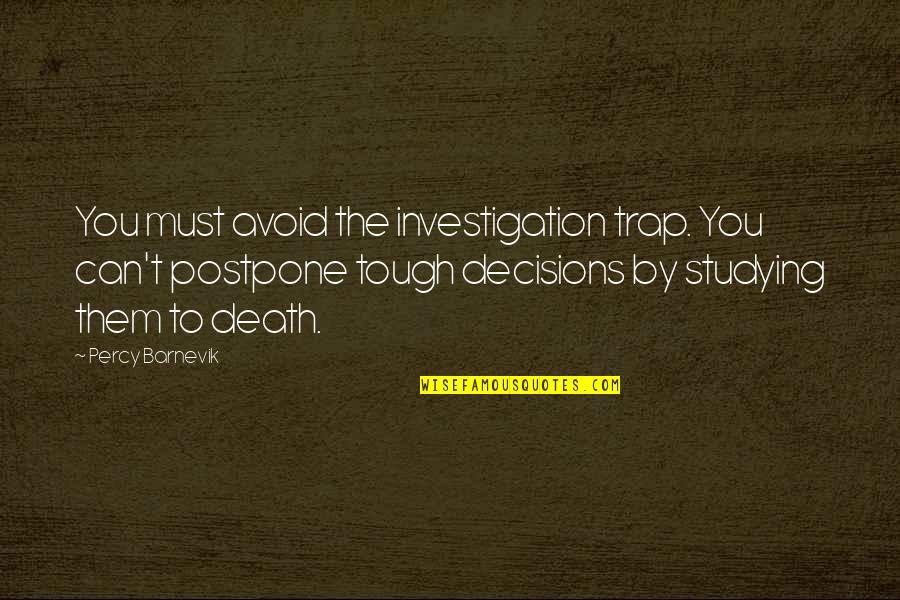 Well Hung Quotes By Percy Barnevik: You must avoid the investigation trap. You can't