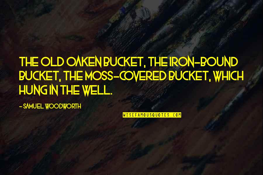 Well Hung Quotes By Samuel Woodworth: The old oaken bucket, the iron-bound bucket, The