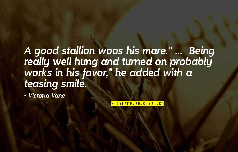 "Well Hung Quotes By Victoria Vane: A good stallion woos his mare."" ... Being"