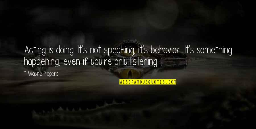 Well Hung Quotes By Wayne Rogers: Acting is doing. It's not speaking; it's behavior.
