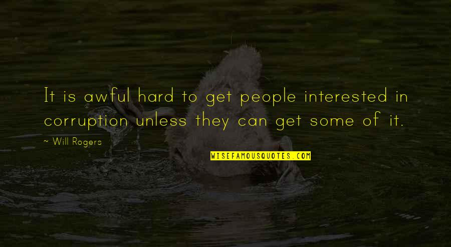Well Hung Quotes By Will Rogers: It is awful hard to get people interested