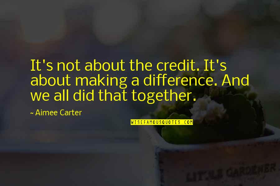 We'll Make It Quotes By Aimee Carter: It's not about the credit. It's about making