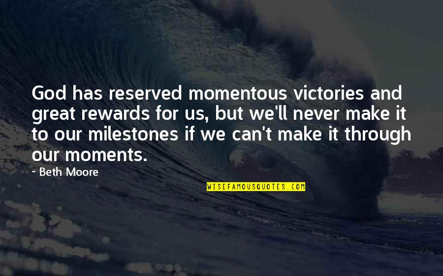 We'll Make It Quotes By Beth Moore: God has reserved momentous victories and great rewards
