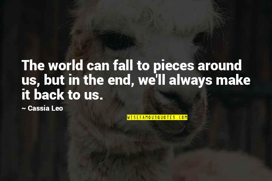 We'll Make It Quotes By Cassia Leo: The world can fall to pieces around us,