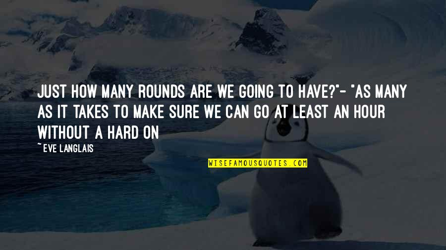 We'll Make It Quotes By Eve Langlais: Just how many rounds are we going to