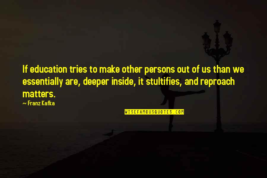 We'll Make It Quotes By Franz Kafka: If education tries to make other persons out