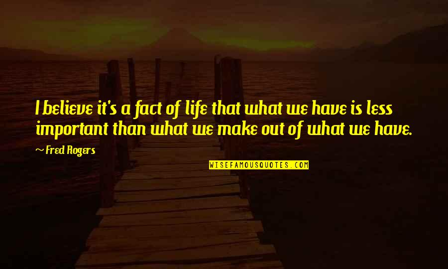 We'll Make It Quotes By Fred Rogers: I believe it's a fact of life that