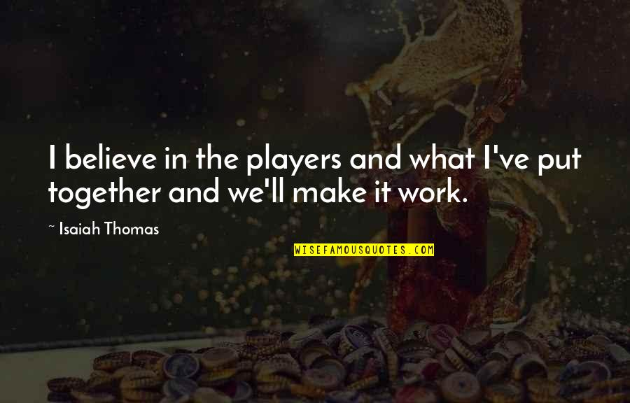 We'll Make It Quotes By Isaiah Thomas: I believe in the players and what I've